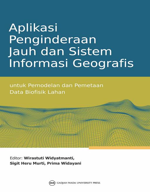 Aplikasi Penginderaan Jauh dan Sistem Informasi Geografis Untuk Pemodelan dan Pemetaan Data Biofisik Lahan