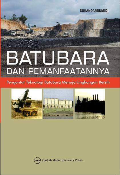 Batubara dan Pemanfaatannya: Pengantar Teknologi Batubara Menuju Lingkungan Bersih