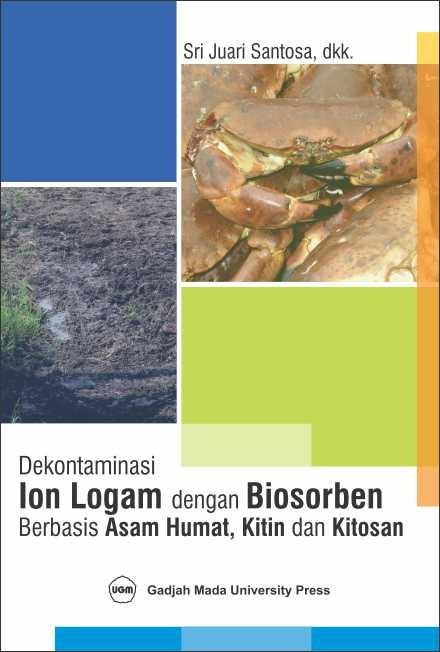 Dekontaminasi Ion Logam Dengan Biosarben Berbasis Asam Humat Kitin dan Kitosan