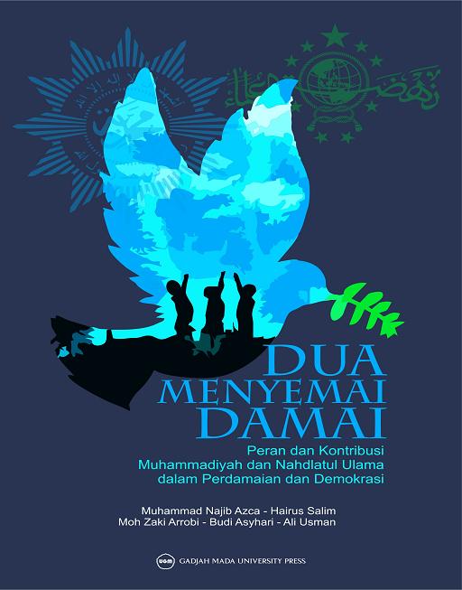 Dua Menyemai Damai: Peran dan Kontribusi Muhammadiyah dan Nahdlatul Ulama dalam Perdamaian dan Demokrasi