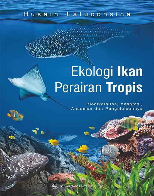 Ekologi Ikan Perairan Tropis: Biodiversitas Adaptasi Ancaman dan Pengelolaannya
