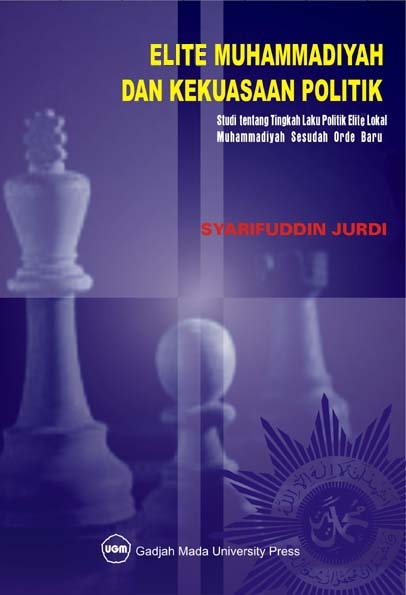Elite Muhammadiyah dan Kekuasaan Politik: Studi…