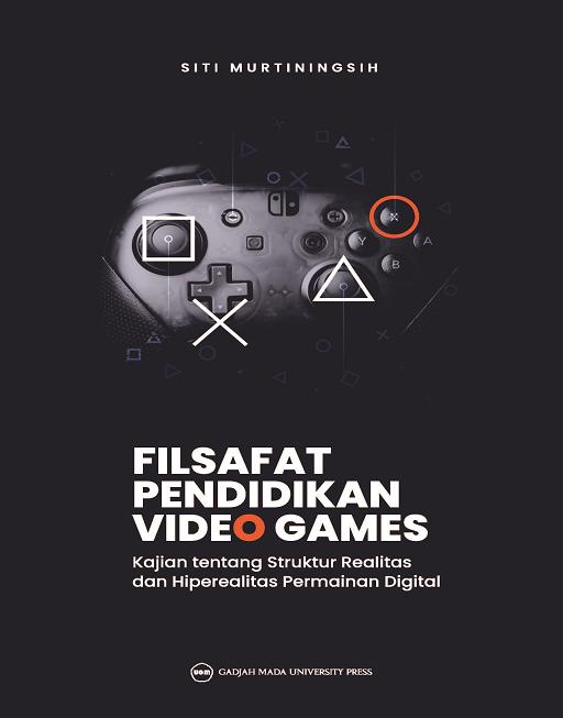 Filsafat Pendidikan Video Games: Kajian tentang Struktur Realitas dan Hiperealitas Permainan Digital