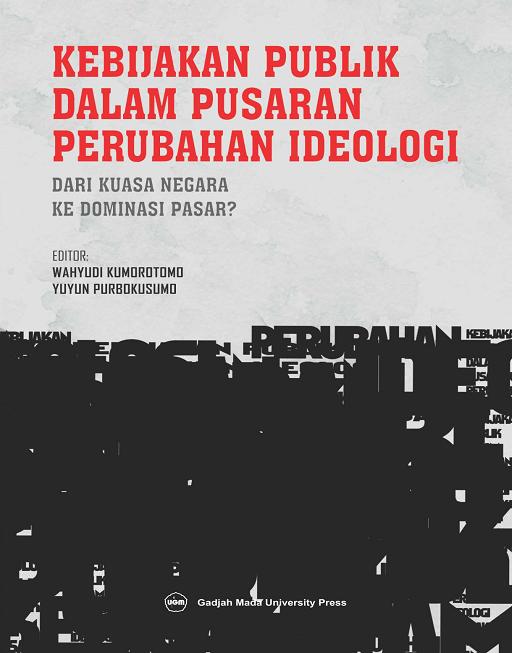 Kebijakan Publik dalam Pusaran Perubahan Ideologi…