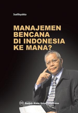 Manajemen Bencana di Indonesia Ke Mana