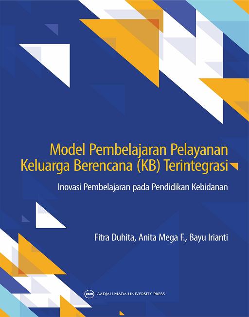Model Pembelajaran Pelayanan Keluarga Berencana Terintegrasi: Inovasi Pembelajaran pada Pendidikan Kebidanan