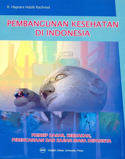 Pembangunan Kesehatan di Indonesia Prinsip Dasar Kebijakan Perencanaan dan Kajian masa Depannya