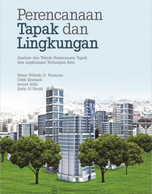 Perencanaan Tapak dan Lingkungan: Analisis dan Teknnik Perencanaan Tapak dan Lingkungan Terbangun Kota