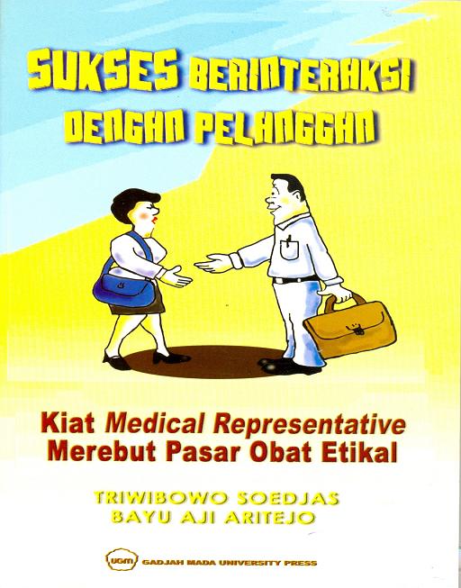Sukses berinteraksi dengan pelanggan : Kiat medical representative merebut pasar obat etikal