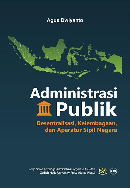 Administrasi Publik Desentralisasi Kelembagaan dan Aparatur…