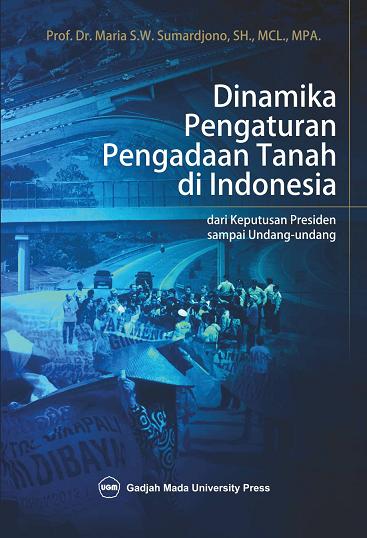 Dinamika Pengaturan Pengadaan Tanah di Indonesia: dari Keputusan Presiden sampai Undang-Undang