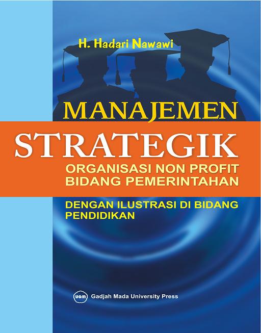 Manajemen Strategik Organisasi Non Profit Bidang Pemerintahan dengan Ilustrasi di Bidang Pendidikan