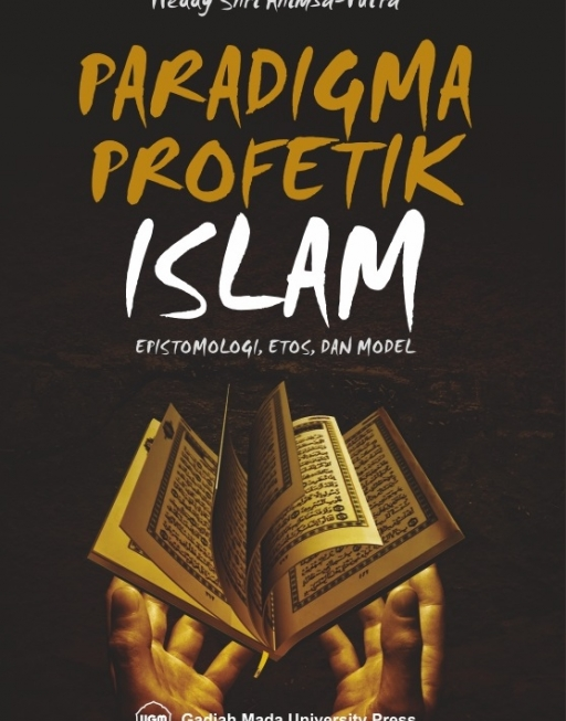 Paradigma Profetik Islam: Epistemologi Etos Dan…