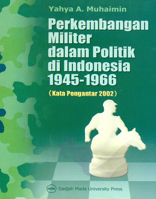Perkembangan Militer dalam Politik di Indonesia 1945-1966