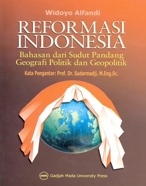 Reformasi Indonesia: Bahasan dari Sudut Pandang Geografi Politik dan Geopolitik
