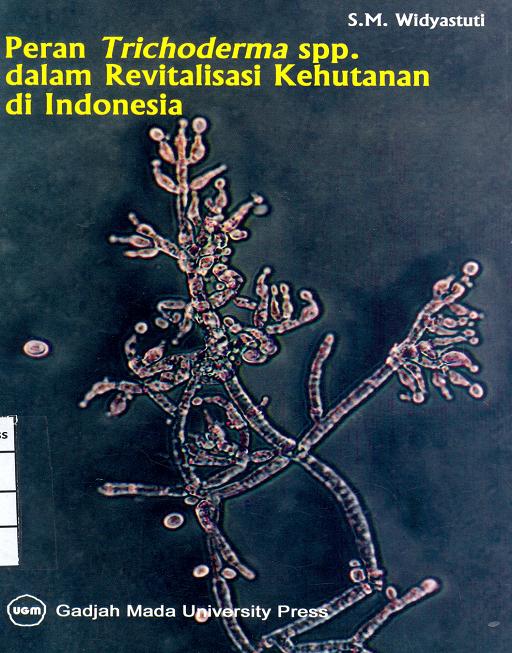 Peran Thichoderma spp. Dalam Revitalisasi Kehutanan…