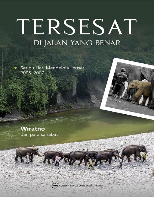 Tersesat di Jalan Yang Benar: Seribu Hari Mengelola Leuser 2005 sampai 2007